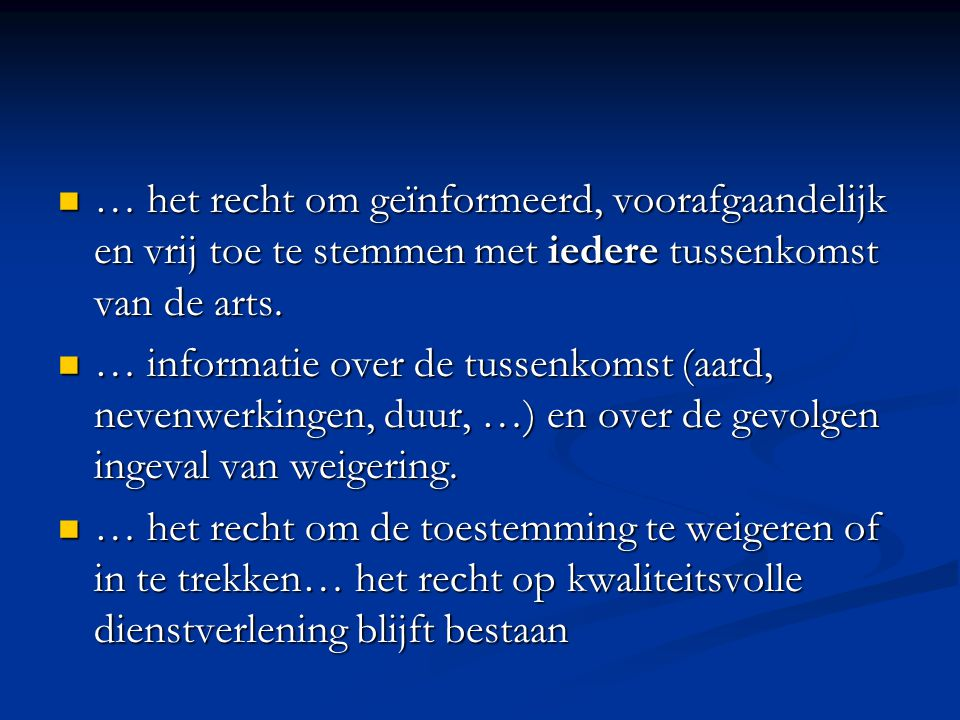 … het recht om geïnformeerd, voorafgaandelijk en vrij toe te stemmen met iedere tussenkomst van de arts. … het recht om geïnformeerd, voorafgaandelijk