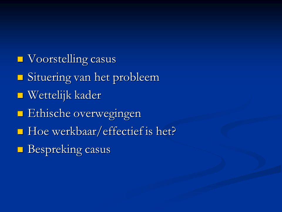 Voorstelling casus Voorstelling casus Situering van het probleem Situering van het probleem Wettelijk kader Wettelijk kader Ethische overwegingen Ethi