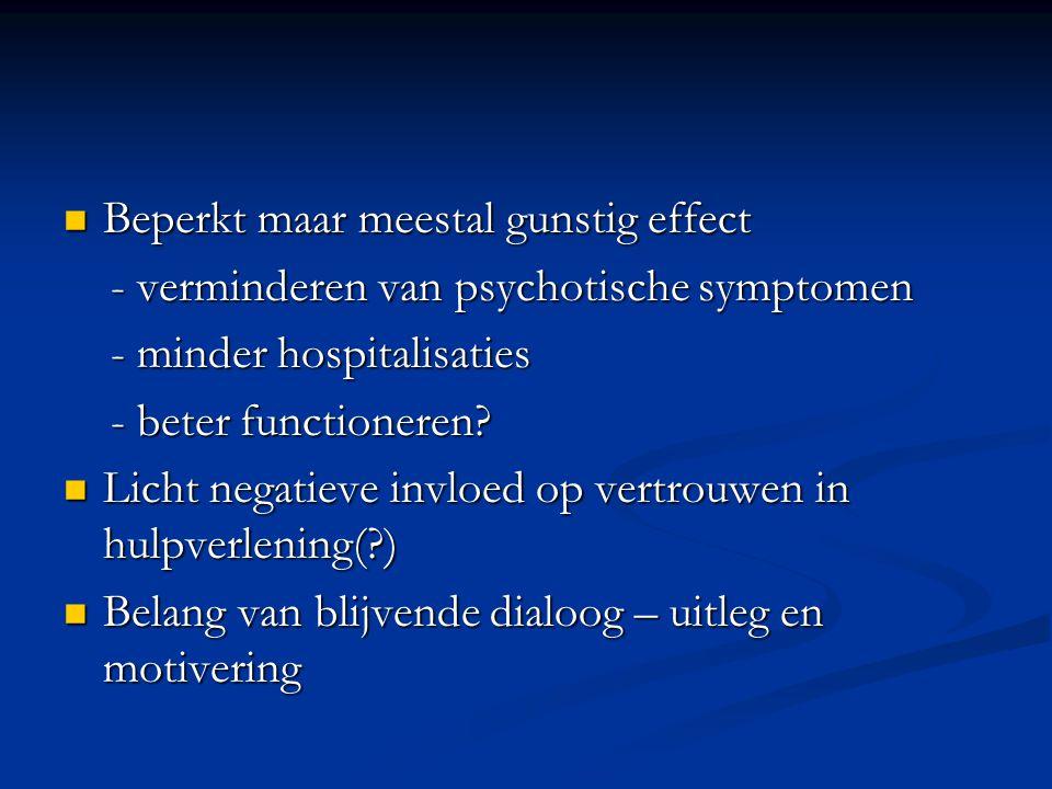 Beperkt maar meestal gunstig effect Beperkt maar meestal gunstig effect - verminderen van psychotische symptomen - verminderen van psychotische symptomen - minder hospitalisaties - minder hospitalisaties - beter functioneren.