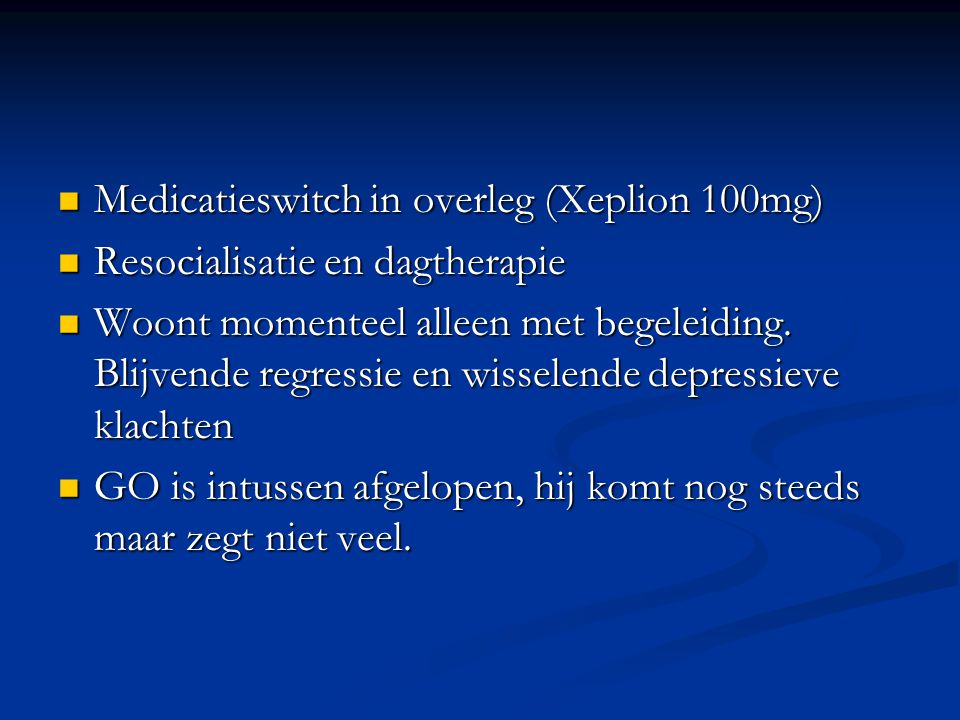 Medicatieswitch in overleg (Xeplion 100mg) Medicatieswitch in overleg (Xeplion 100mg) Resocialisatie en dagtherapie Resocialisatie en dagtherapie Woon