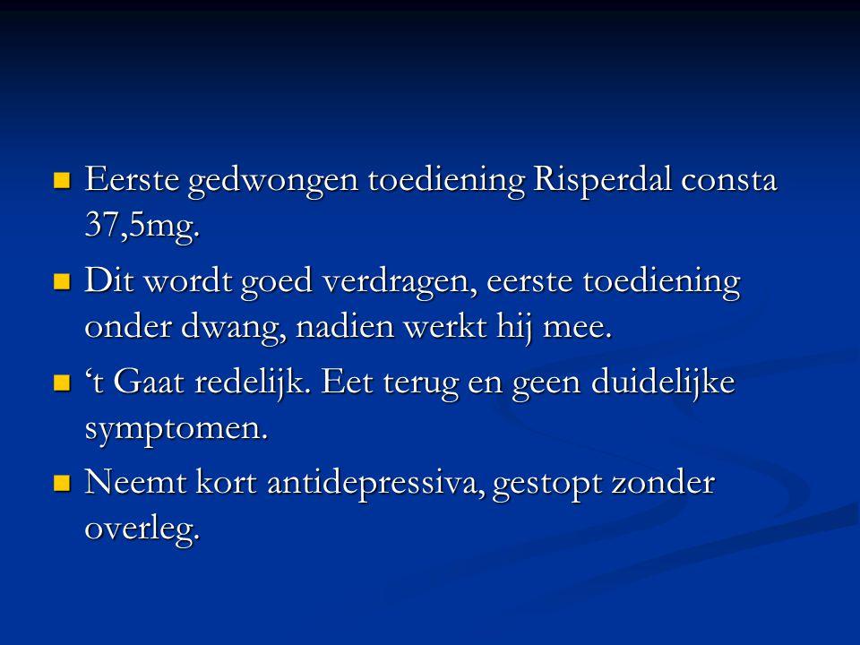 Eerste gedwongen toediening Risperdal consta 37,5mg.
