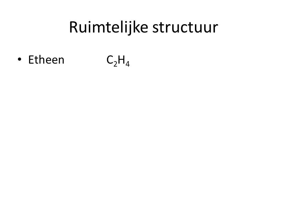Ruimtelijke structuur Etheen C 2 H 4