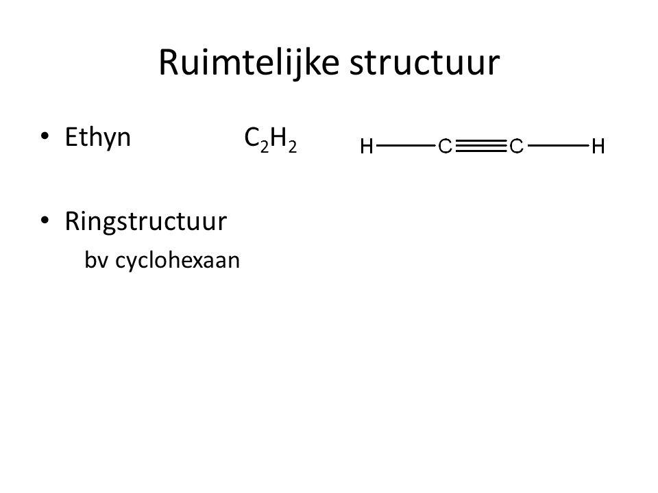 Ruimtelijke structuur Ethyn C 2 H 2 Ringstructuur bv cyclohexaan