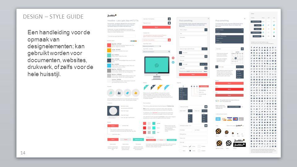 DESIGN – STYLE GUIDE 14 Een handleiding voor de opmaak van designelementen; kan gebruikt worden voor documenten, websites, drukwerk, of zelfs voor de hele huisstijl.