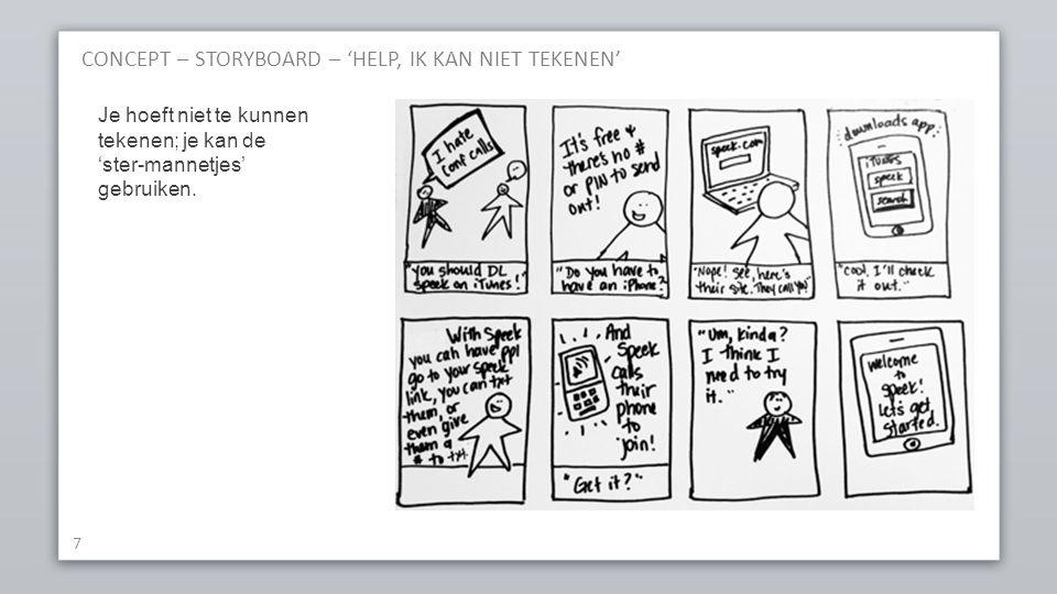 CONCEPT – STORYBOARD – 'HELP, IK KAN NIET TEKENEN' 7 Je hoeft niet te kunnen tekenen; je kan de 'ster-mannetjes' gebruiken.
