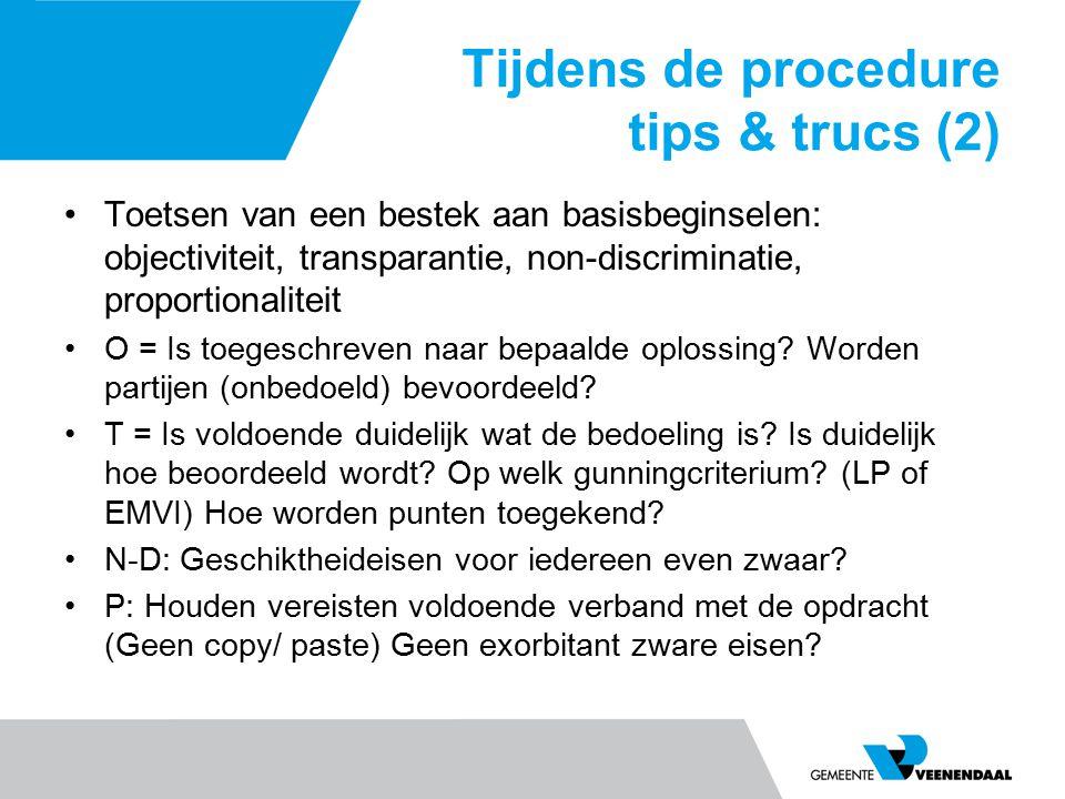 Tijdens de procedure tips & trucs (2) Toetsen van een bestek aan basisbeginselen: objectiviteit, transparantie, non-discriminatie, proportionaliteit O = Is toegeschreven naar bepaalde oplossing.