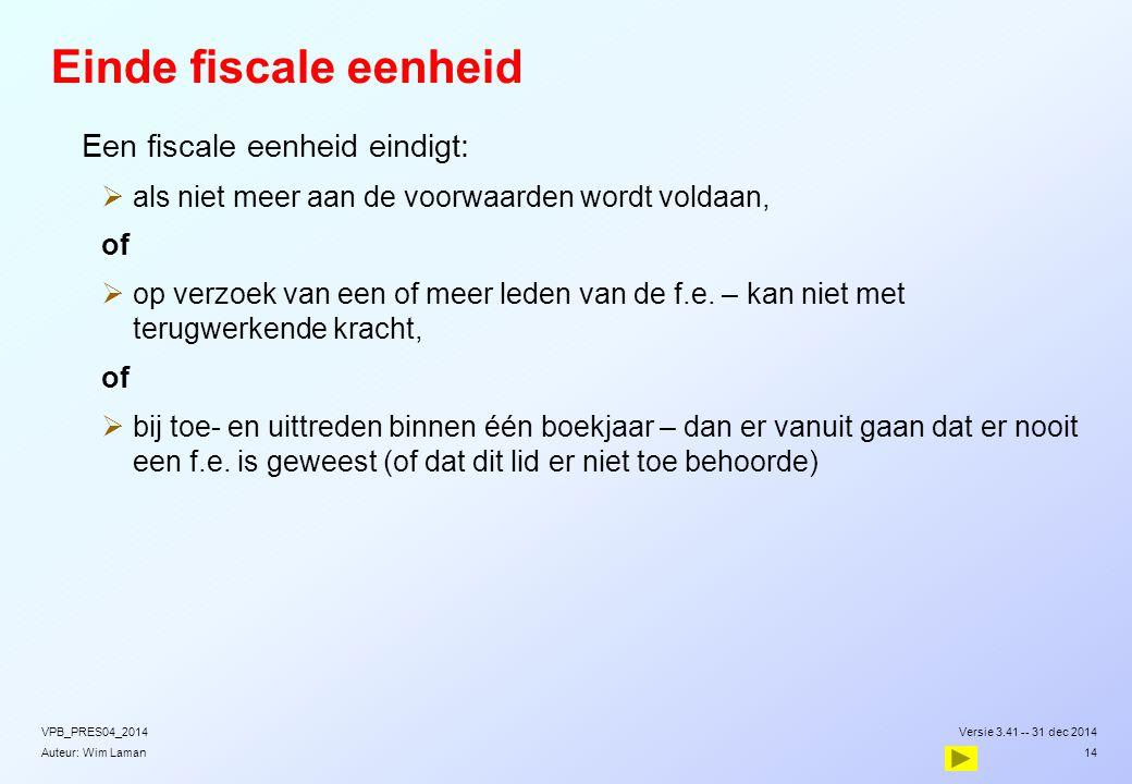 Auteur: Wim Laman Einde fiscale eenheid  Een fiscale eenheid eindigt:  als niet meer aan de voorwaarden wordt voldaan, of  op verzoek van een of meer leden van de f.e.