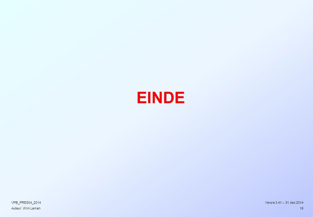 Auteur: Wim Laman  EINDE Versie 3.41 -- 31 dec 2014VPB_PRES04_2014 18