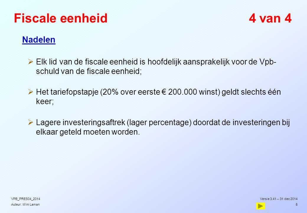 Auteur: Wim Laman Fiscale eenheid4 van 4  Nadelen  Elk lid van de fiscale eenheid is hoofdelijk aansprakelijk voor de Vpb- schuld van de fiscale een