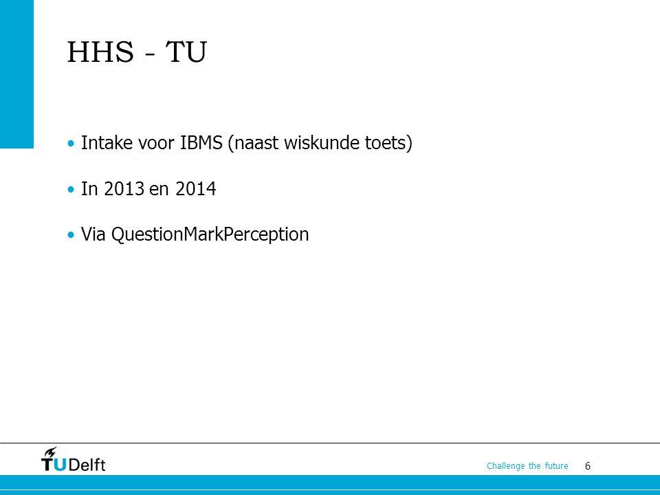 6 Challenge the future HHS - TU Intake voor IBMS (naast wiskunde toets) In 2013 en 2014 Via QuestionMarkPerception