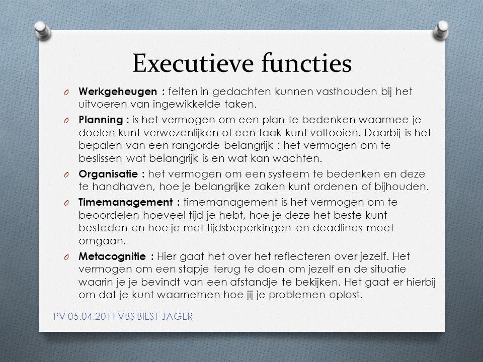Executieve functies O Werkgeheugen : feiten in gedachten kunnen vasthouden bij het uitvoeren van ingewikkelde taken.