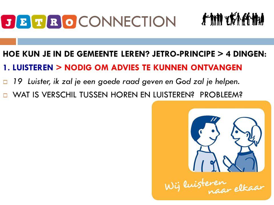 JETRO - CONNECTION HOE KUN JE IN DE GEMEENTE LEREN? JETRO-PRINCIPE > 4 DINGEN: 1. LUISTEREN > NODIG OM ADVIES TE KUNNEN ONTVANGEN  19 Luister, ik zal