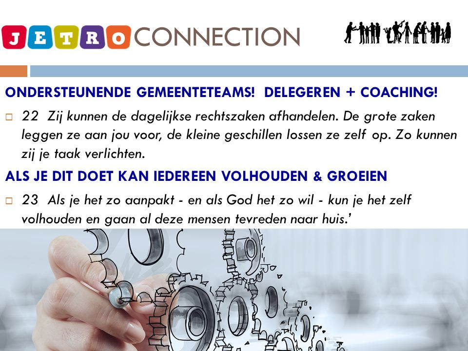 JETRO - CONNECTION ONDERSTEUNENDE GEMEENTETEAMS! DELEGEREN + COACHING!  22 Zij kunnen de dagelijkse rechtszaken afhandelen. De grote zaken leggen ze