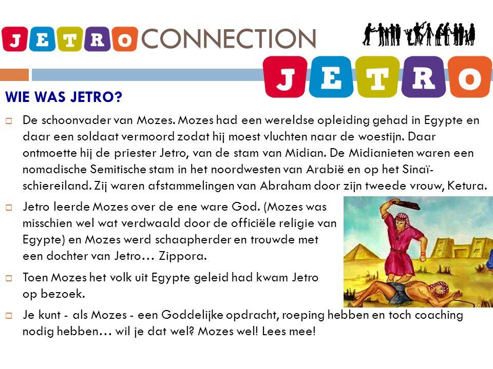 JETRO - CONNECTION WIE WAS JETRO?  De schoonvader van Mozes. Mozes had een wereldse opleiding gehad in Egypte en daar een soldaat vermoord zodat hij
