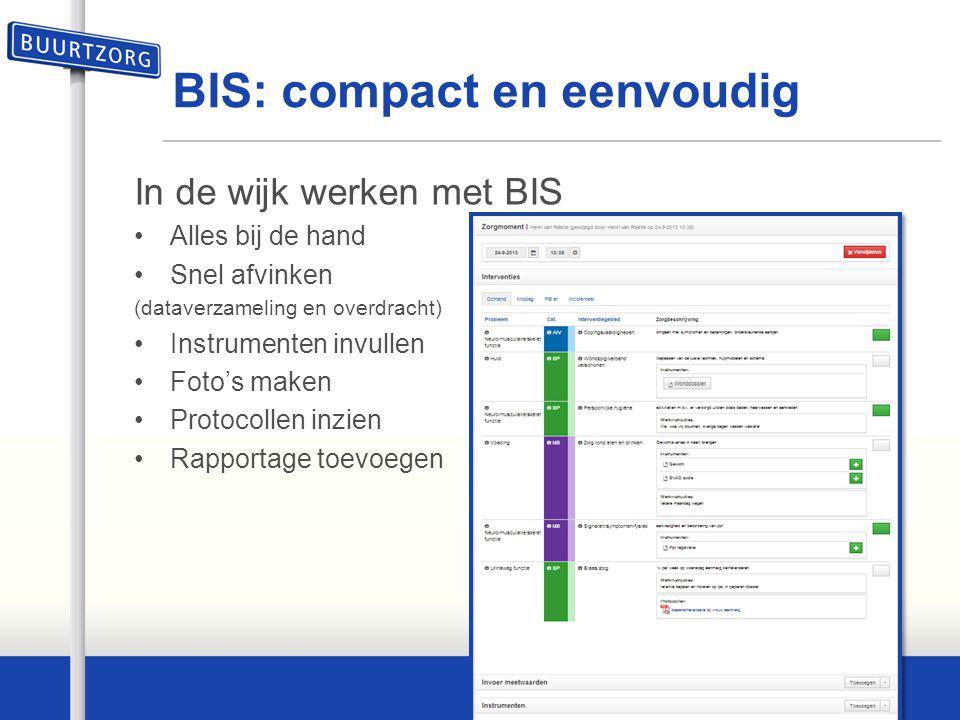 BIS: compact en eenvoudig In de wijk werken met BIS Alles bij de hand Snel afvinken (dataverzameling en overdracht) Instrumenten invullen Foto's maken
