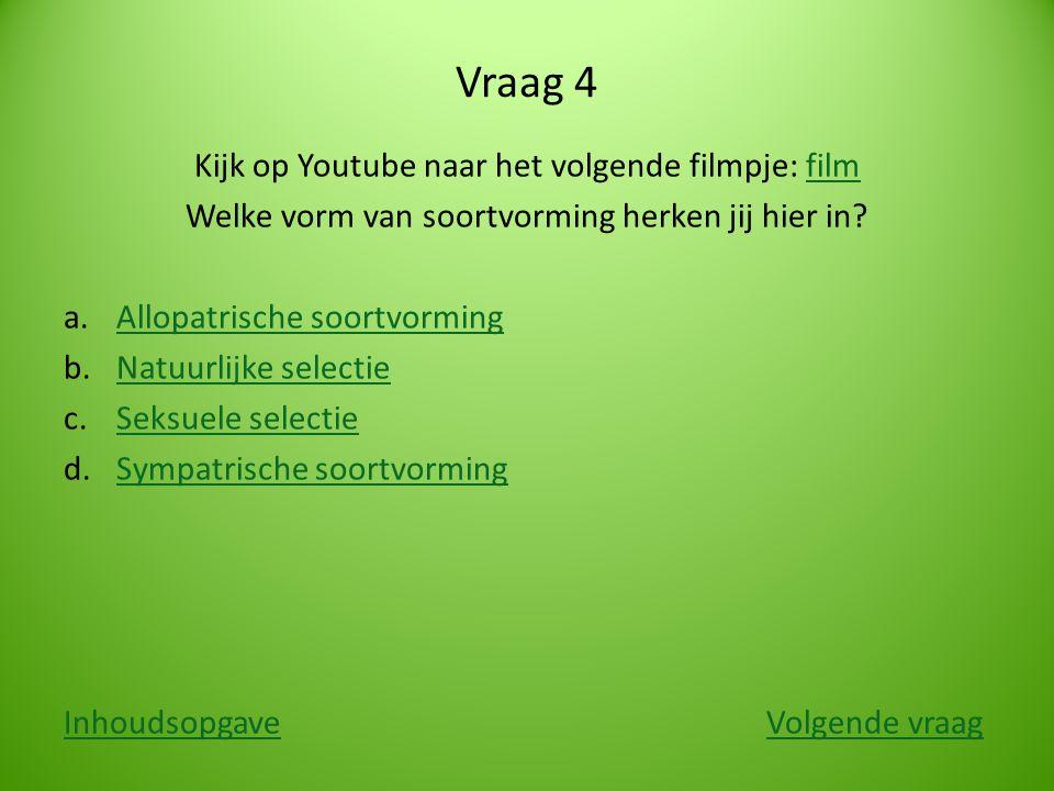 Vraag 4 Kijk op Youtube naar het volgende filmpje: filmfilm Welke vorm van soortvorming herken jij hier in? a.Allopatrische soortvormingAllopatrische