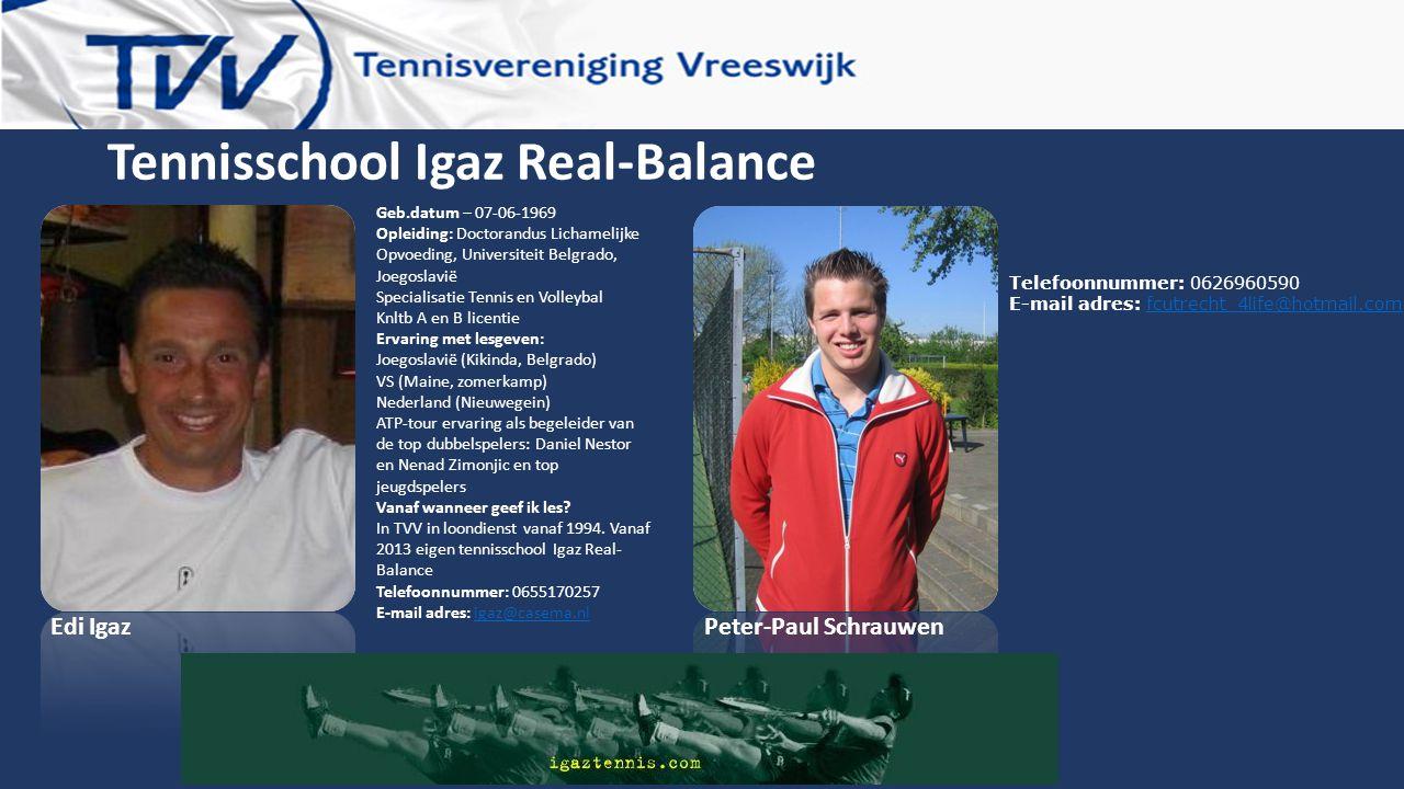 Tennisschool Igaz Real-Balance Geb.datum – 07-06-1969 Opleiding: Doctorandus Lichamelijke Opvoeding, Universiteit Belgrado, Joegoslavië Specialisatie
