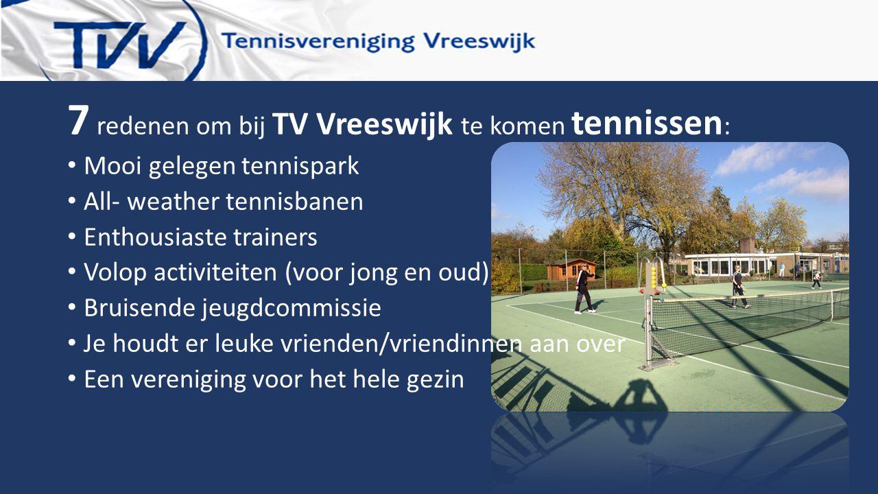 7 redenen om bij TV Vreeswijk te komen tennissen : Mooi gelegen tennispark All- weather tennisbanen Enthousiaste trainers Volop activiteiten (voor jon