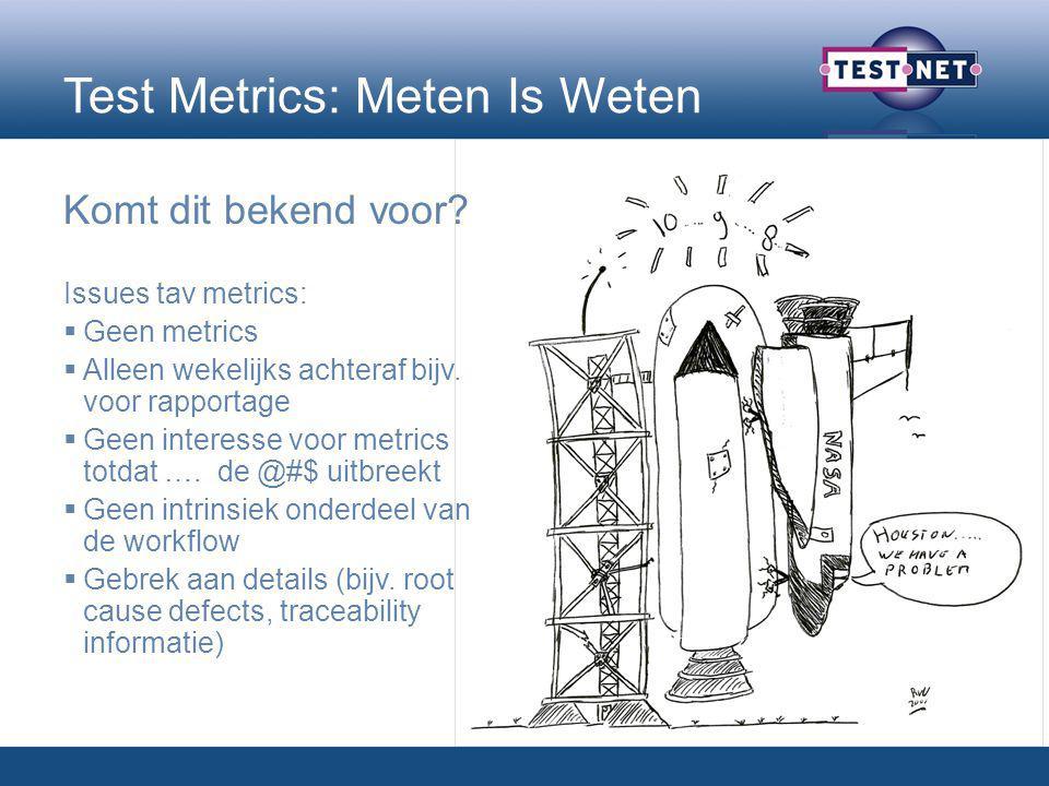 Test Metrics: Meten Is Weten Komt dit bekend voor? Issues tav metrics:  Geen metrics  Alleen wekelijks achteraf bijv. voor rapportage  Geen interes