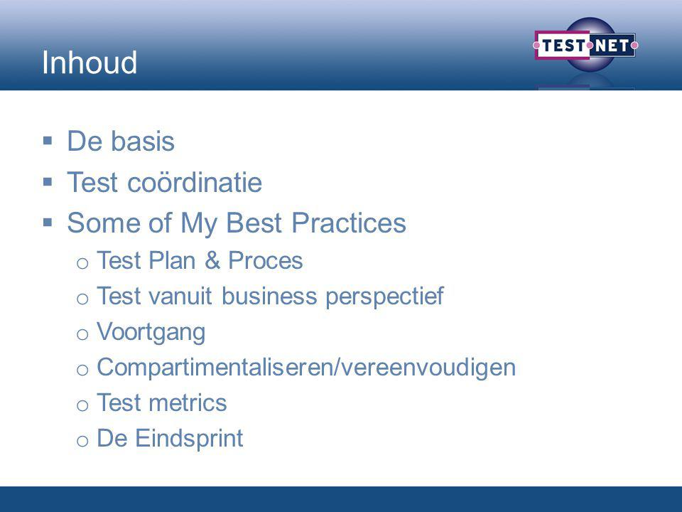 Inhoud  De basis  Test coördinatie  Some of My Best Practices o Test Plan & Proces o Test vanuit business perspectief o Voortgang o Compartimentali