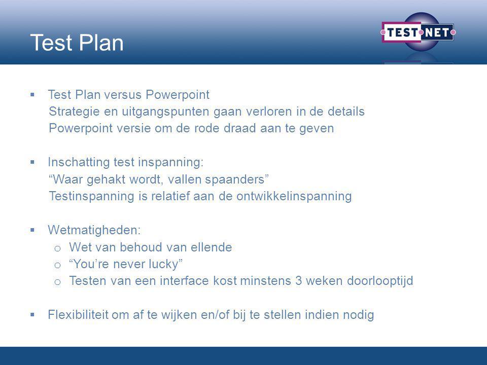 Test Plan  Test Plan versus Powerpoint Strategie en uitgangspunten gaan verloren in de details Powerpoint versie om de rode draad aan te geven  Insc