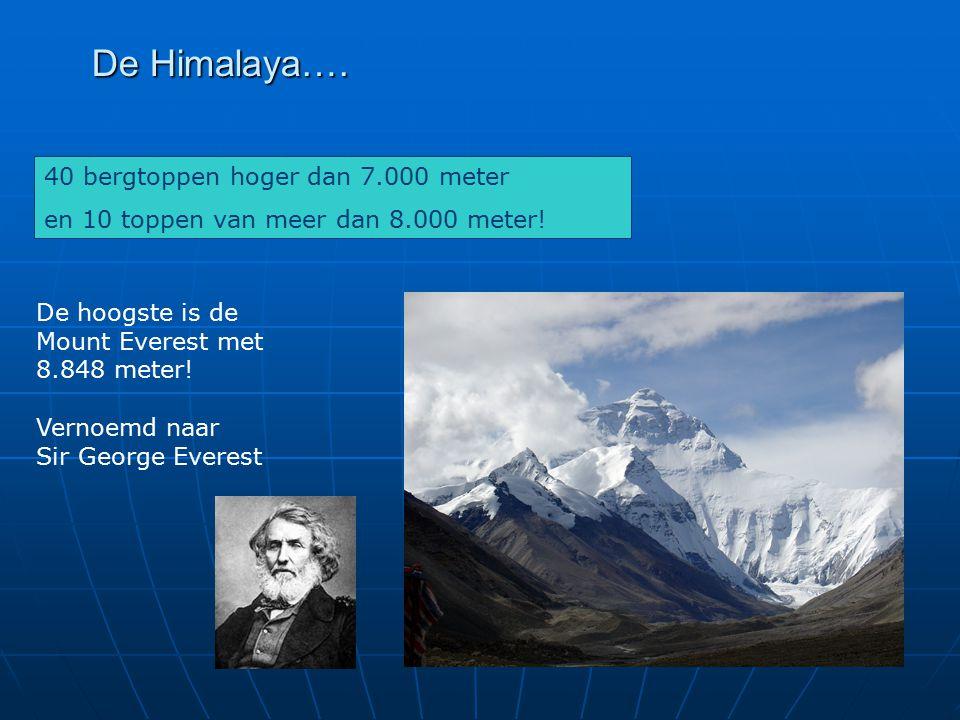 40 bergtoppen hoger dan 7.000 meter en 10 toppen van meer dan 8.000 meter! De hoogste is de Mount Everest met 8.848 meter! Vernoemd naar Sir George Ev