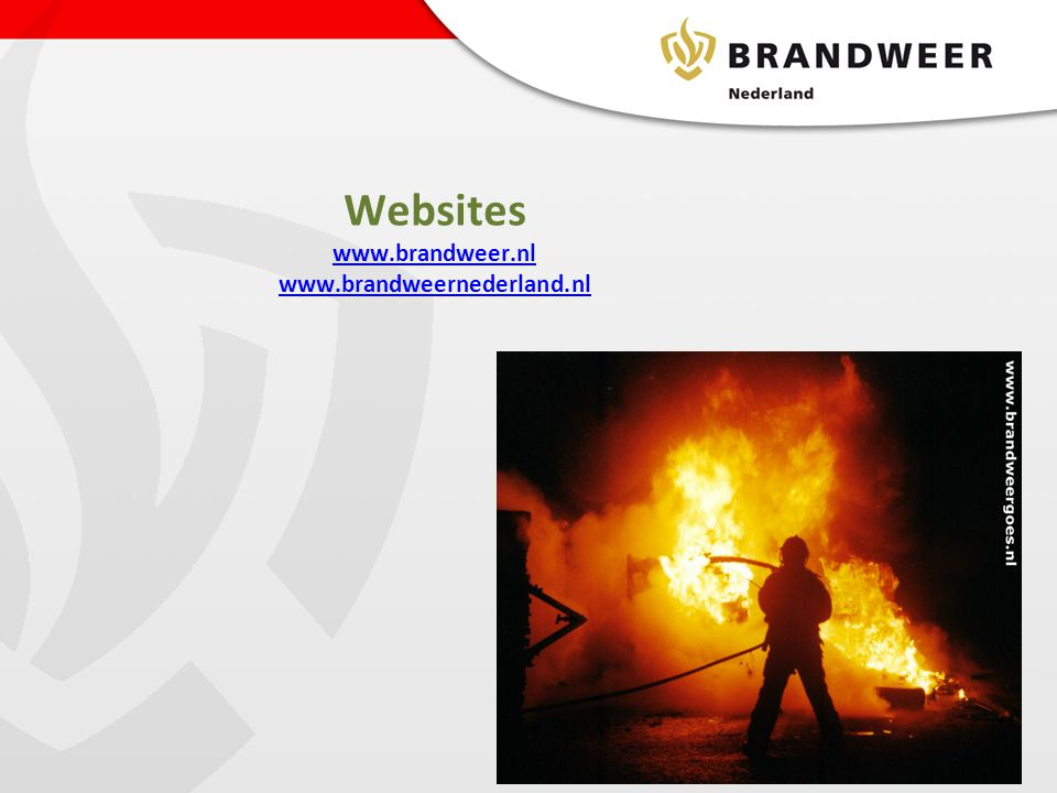 Websites www.brandweer.nl www.brandweernederland.nl www.brandweer.nl www.brandweernederland.nl