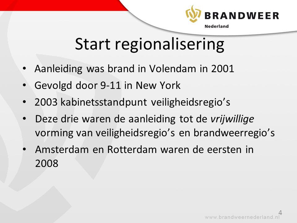 Start regionalisering Aanleiding was brand in Volendam in 2001 Gevolgd door 9-11 in New York 2003 kabinetsstandpunt veiligheidsregio's Deze drie waren