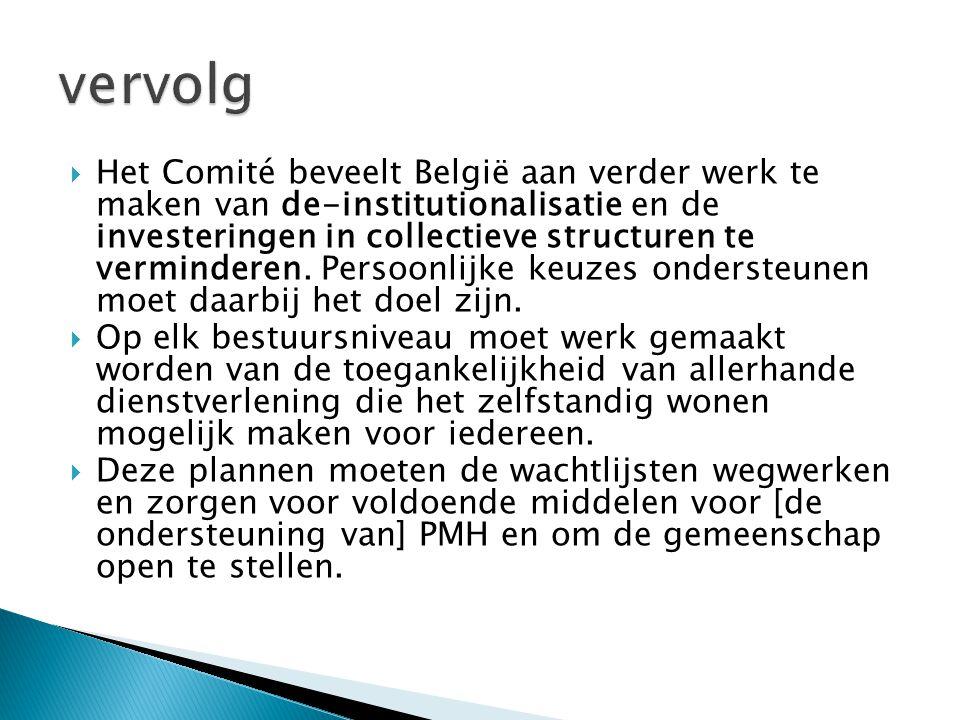  Het Comité beveelt België aan verder werk te maken van de-institutionalisatie en de investeringen in collectieve structuren te verminderen.