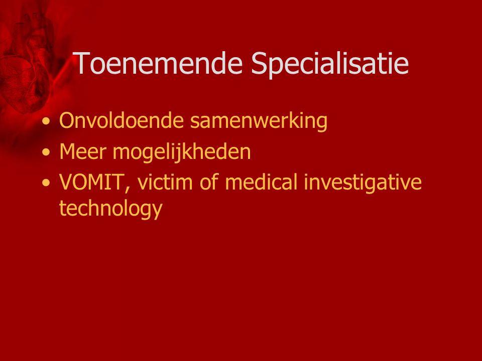 Toenemende Specialisatie Onvoldoende samenwerking Meer mogelijkheden VOMIT, victim of medical investigative technology