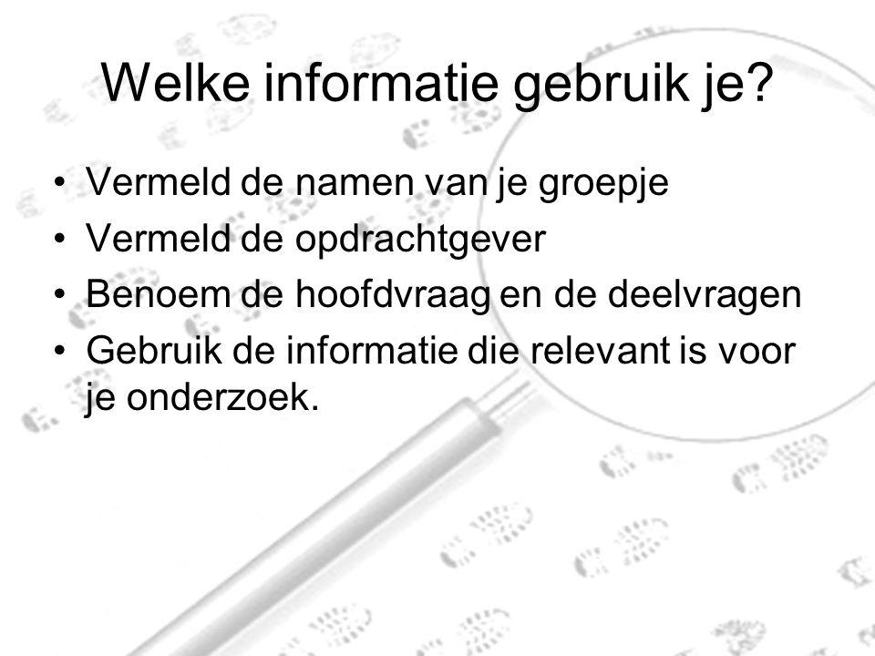 Welke informatie gebruik je.