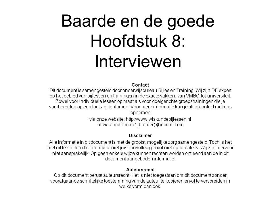 Baarde en de goede Hoofdstuk 8: Interviewen Contact Dit document is samengesteld door onderwijsbureau Bijles en Training. Wij zijn DE expert op het ge