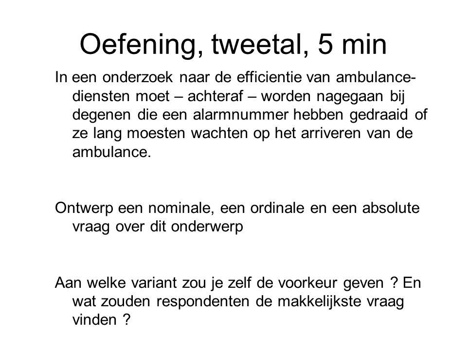 Oefening, tweetal, 5 min In een onderzoek naar de efficientie van ambulance- diensten moet – achteraf – worden nagegaan bij degenen die een alarmnumme