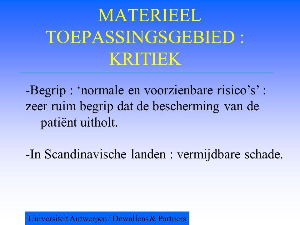 MATERIEEL TOEPASSINGSGEBIED : KRITIEK -Begrip : 'normale en voorzienbare risico's' : zeer ruim begrip dat de bescherming van de patiënt uitholt. -In S