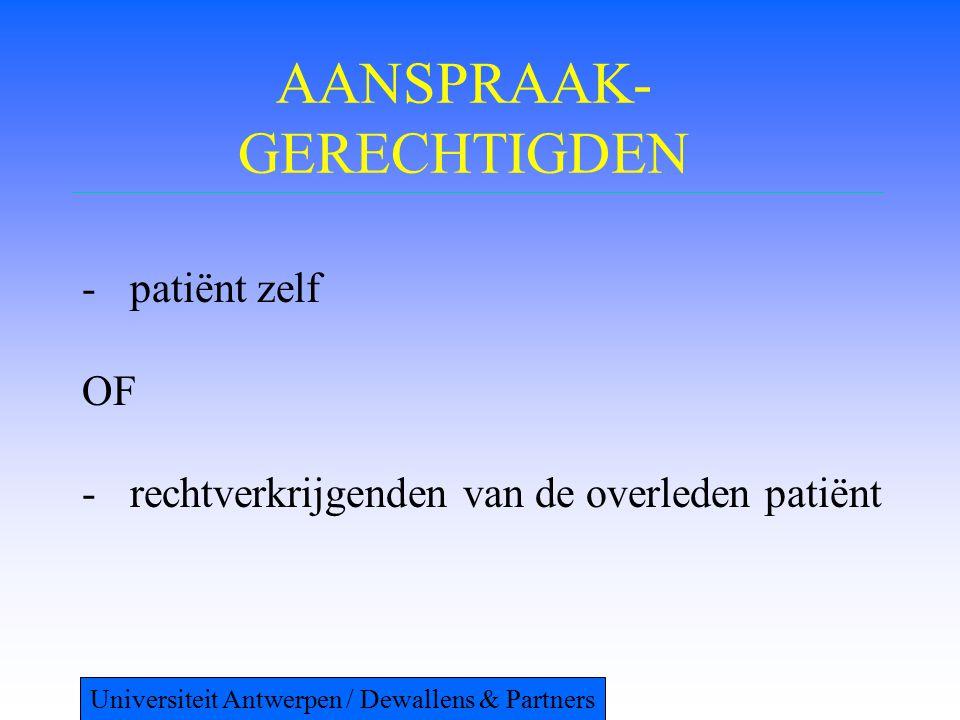 AANSPRAAK- GERECHTIGDEN -patiënt zelf OF -rechtverkrijgenden van de overleden patiënt Universiteit Antwerpen / Dewallens & Partners