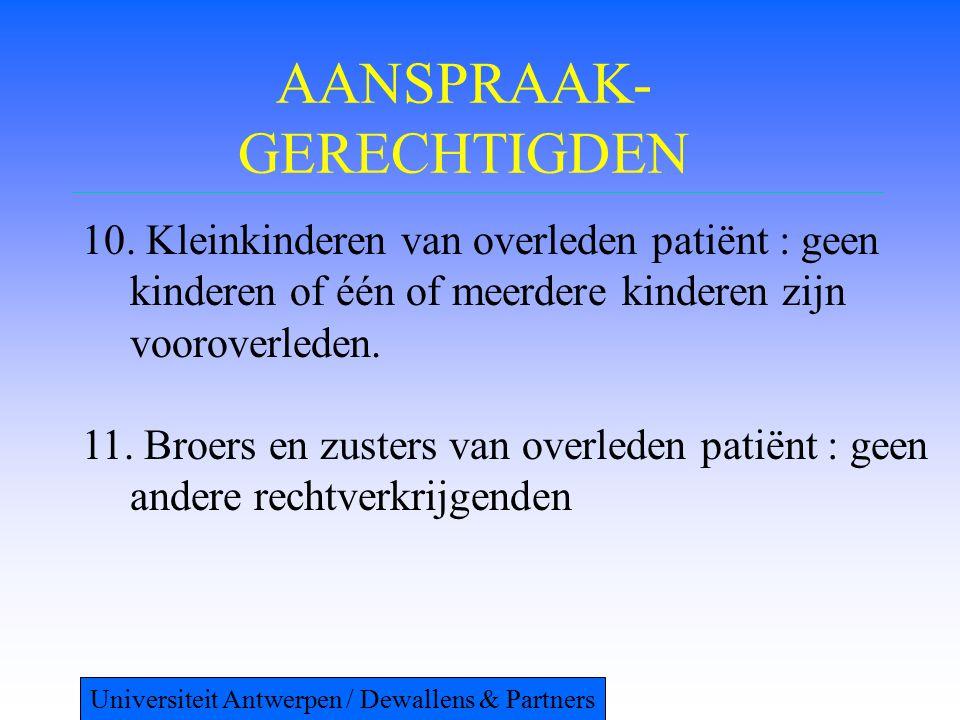 AANSPRAAK- GERECHTIGDEN 10. Kleinkinderen van overleden patiënt : geen kinderen of één of meerdere kinderen zijn vooroverleden. 11. Broers en zusters
