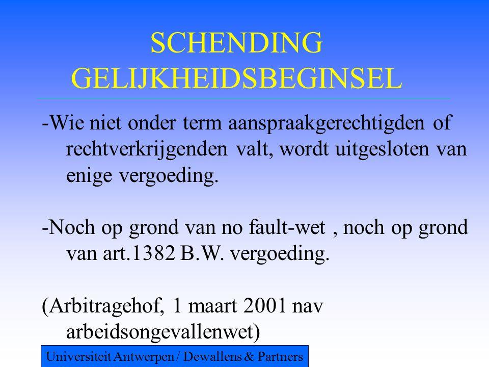 SCHENDING GELIJKHEIDSBEGINSEL -Wie niet onder term aanspraakgerechtigden of rechtverkrijgenden valt, wordt uitgesloten van enige vergoeding. -Noch op