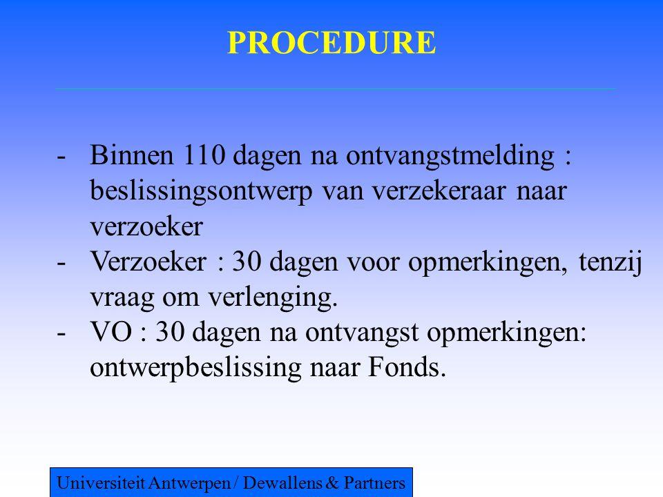 PROCEDURE -Binnen 110 dagen na ontvangstmelding : beslissingsontwerp van verzekeraar naar verzoeker -Verzoeker : 30 dagen voor opmerkingen, tenzij vraag om verlenging.