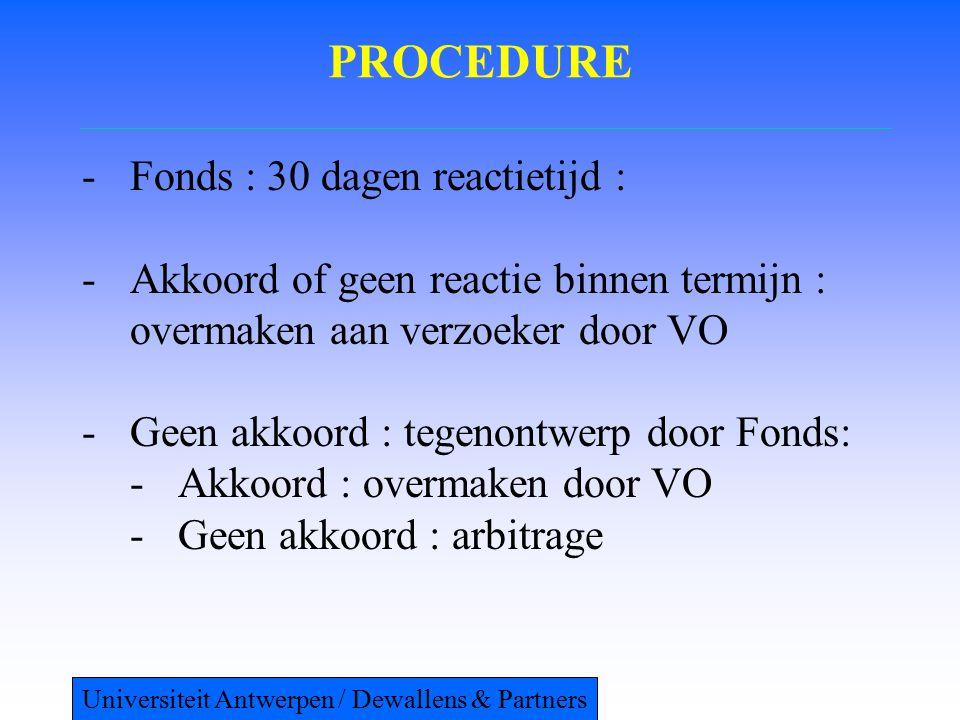 PROCEDURE -Fonds : 30 dagen reactietijd : -Akkoord of geen reactie binnen termijn : overmaken aan verzoeker door VO -Geen akkoord : tegenontwerp door Fonds: -Akkoord : overmaken door VO -Geen akkoord : arbitrage Universiteit Antwerpen / Dewallens & Partners
