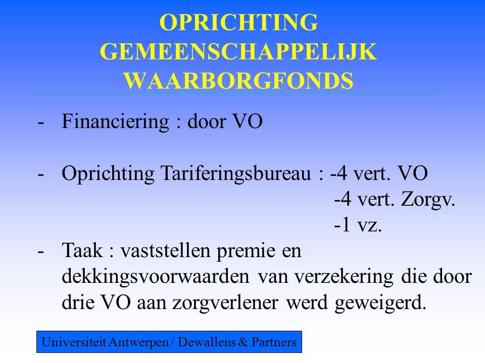 OPRICHTING GEMEENSCHAPPELIJK WAARBORGFONDS -Financiering : door VO -Oprichting Tariferingsbureau : -4 vert. VO -4 vert. Zorgv. -1 vz. -Taak : vaststel