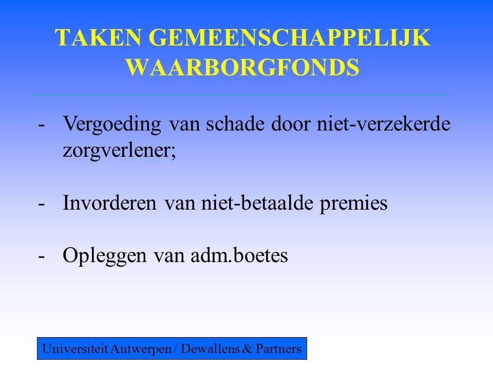 TAKEN GEMEENSCHAPPELIJK WAARBORGFONDS -Vergoeding van schade door niet-verzekerde zorgverlener; -Invorderen van niet-betaalde premies -Opleggen van adm.boetes Universiteit Antwerpen / Dewallens & Partners