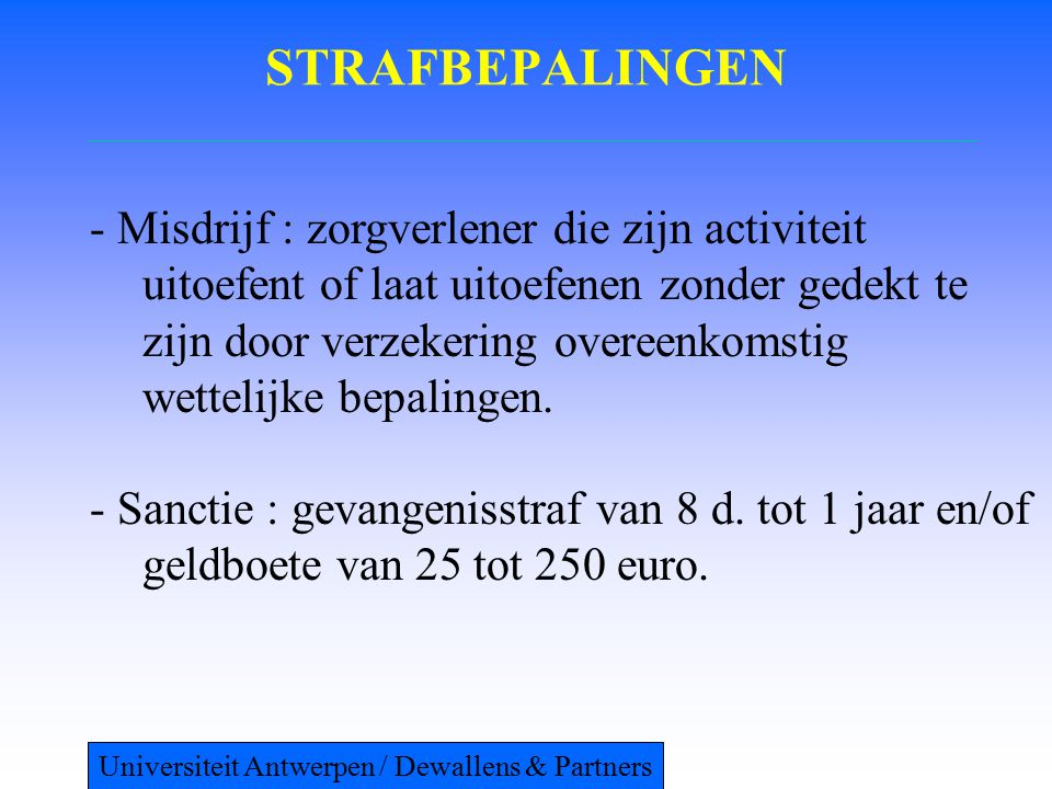 STRAFBEPALINGEN - Misdrijf : zorgverlener die zijn activiteit uitoefent of laat uitoefenen zonder gedekt te zijn door verzekering overeenkomstig wette