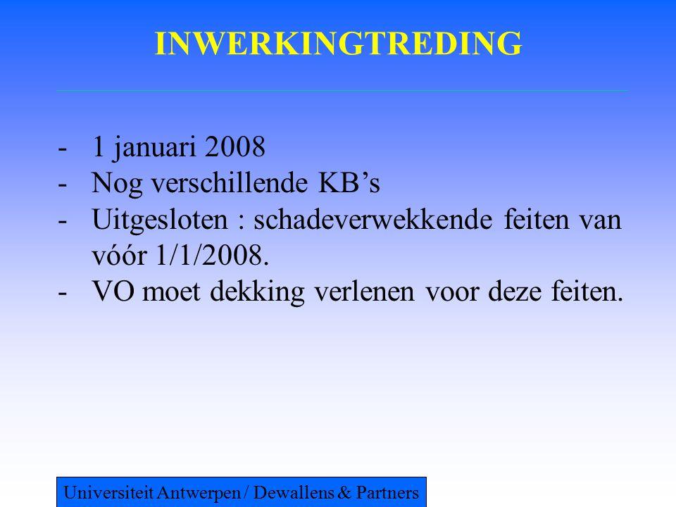INWERKINGTREDING -1 januari 2008 -Nog verschillende KB's -Uitgesloten : schadeverwekkende feiten van vóór 1/1/2008. -VO moet dekking verlenen voor dez