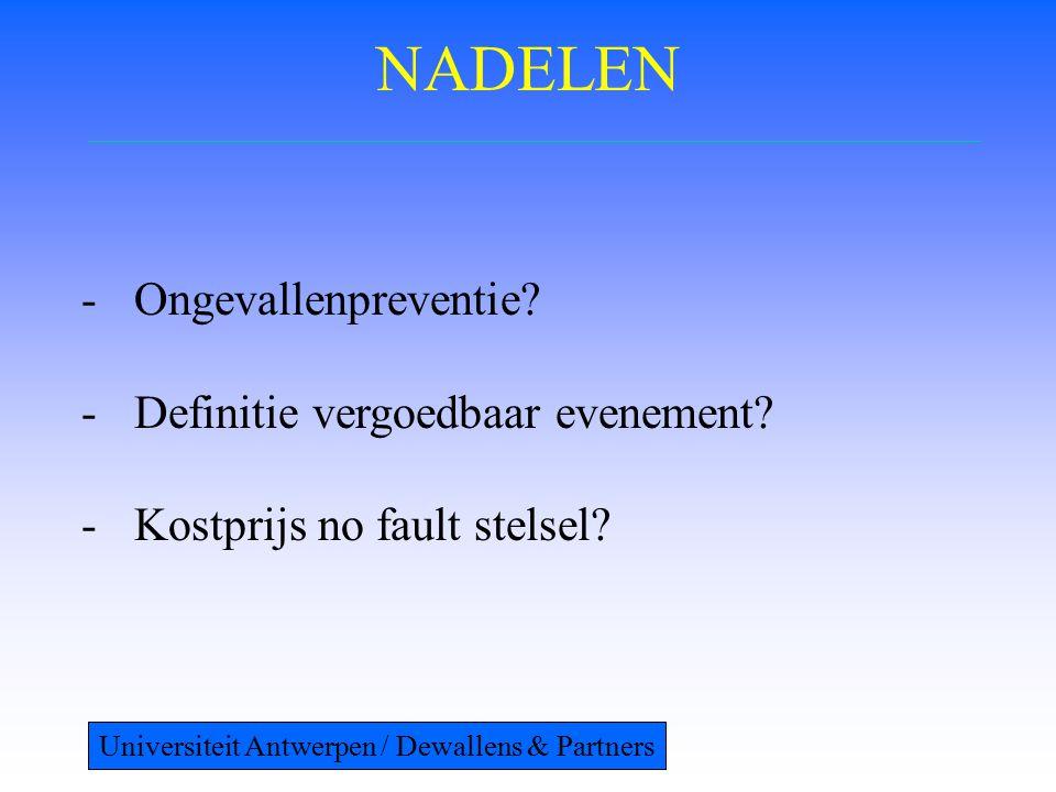 NADELEN -Ongevallenpreventie? -Definitie vergoedbaar evenement? -Kostprijs no fault stelsel? Universiteit Antwerpen / Dewallens & Partners