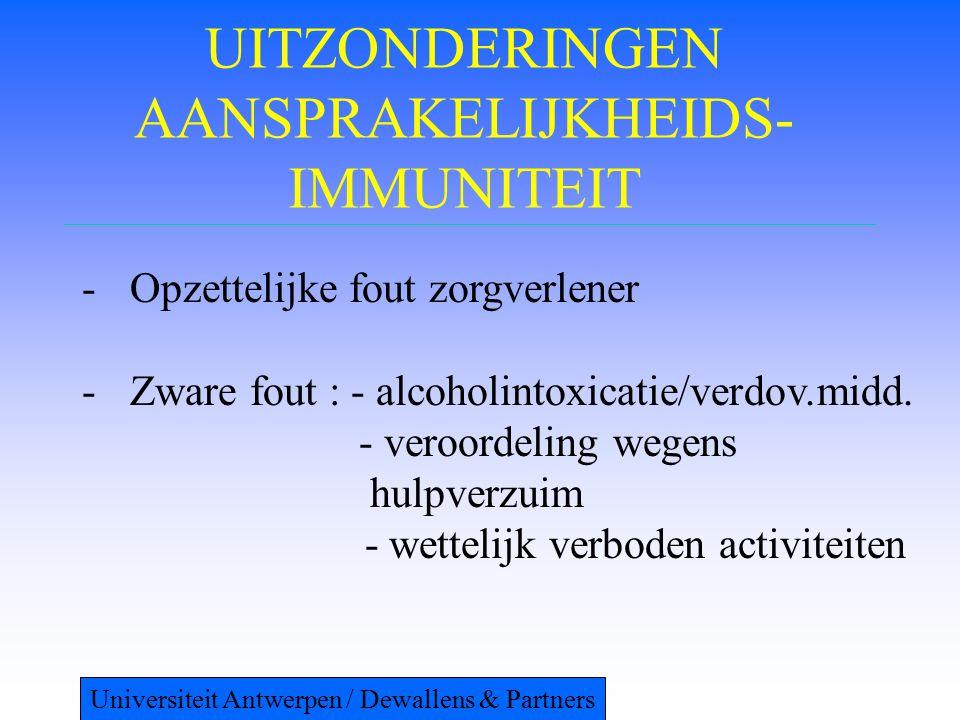 UITZONDERINGEN AANSPRAKELIJKHEIDS- IMMUNITEIT -Opzettelijke fout zorgverlener -Zware fout : - alcoholintoxicatie/verdov.midd.