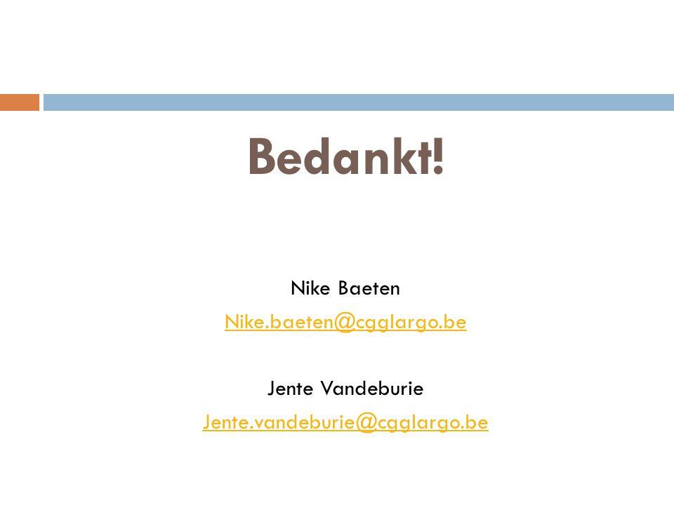 Bedankt! Nike Baeten Nike.baeten@cgglargo.be Jente Vandeburie Jente.vandeburie@cgglargo.be