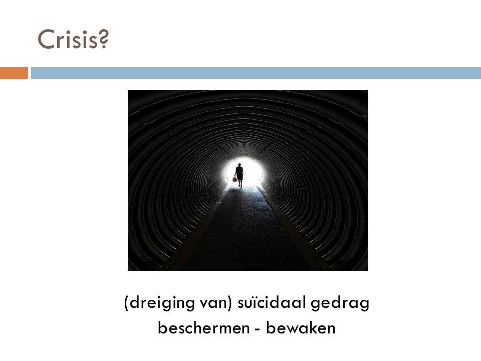Crisis? (dreiging van) suïcidaal gedrag beschermen - bewaken