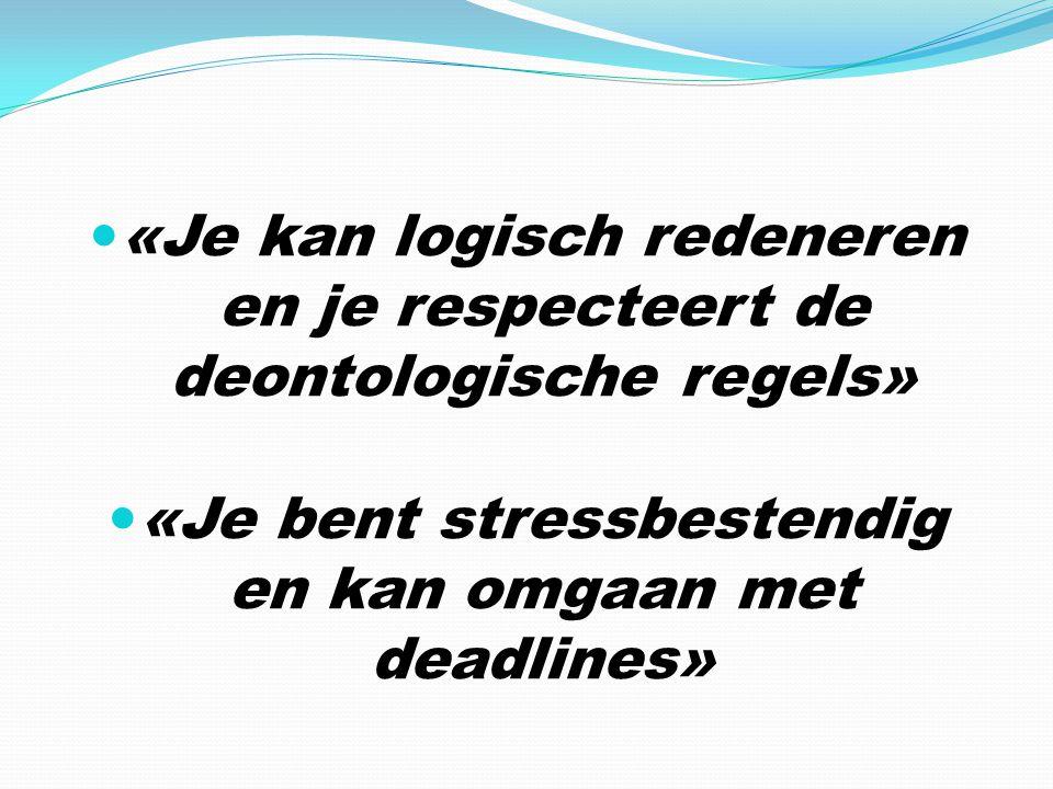 «Je kan logisch redeneren en je respecteert de deontologische regels» «Je bent stressbestendig en kan omgaan met deadlines»