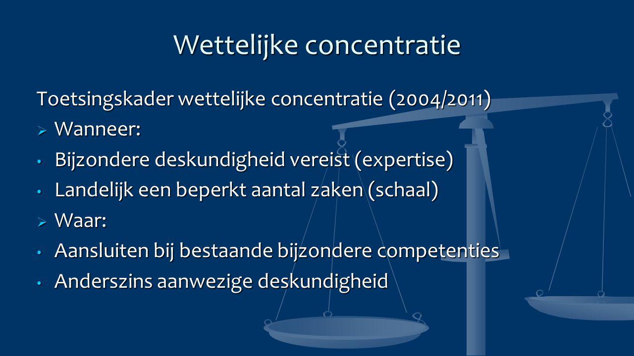 Wettelijke concentratie Toetsingskader wettelijke concentratie (2004/2011)  Wanneer: Bijzondere deskundigheid vereist (expertise) Bijzondere deskundi