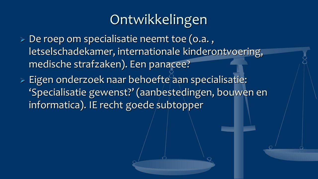 Ontwikkelingen  De roep om specialisatie neemt toe (o.a., letselschadekamer, internationale kinderontvoering, medische strafzaken).